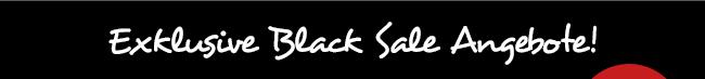 Exklusive Black Sale Angebote! Alles nur solange der Vorrat reicht!
